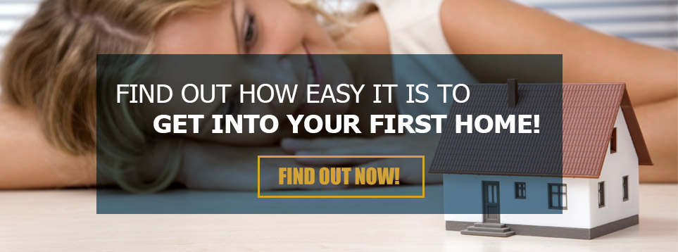 FIND OUT HOW EASY IT IS TO GET INTO YOUR FIRST HOME!