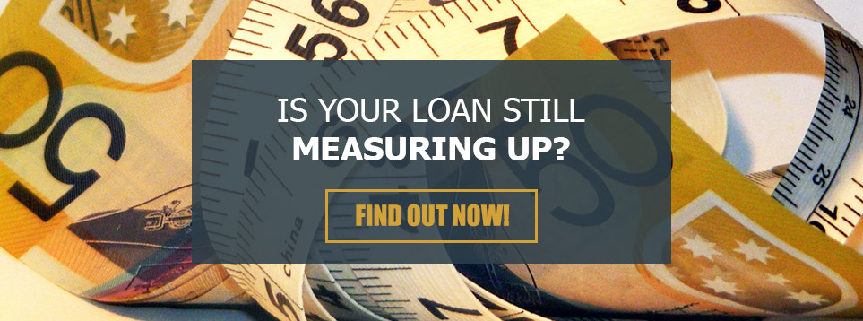Is your loan still measuring up?